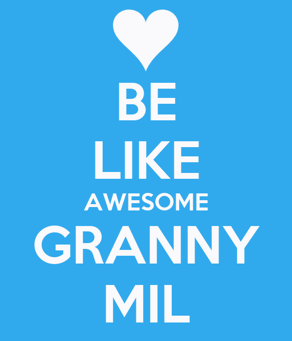 BE LIKE AWESOME GRANNY MIL