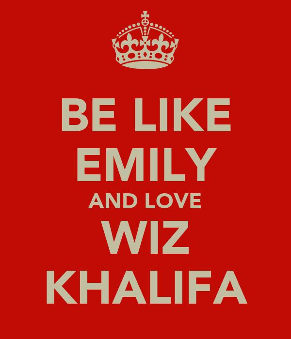 BE LIKE EMILY AND LOVE WIZ KHALIFA