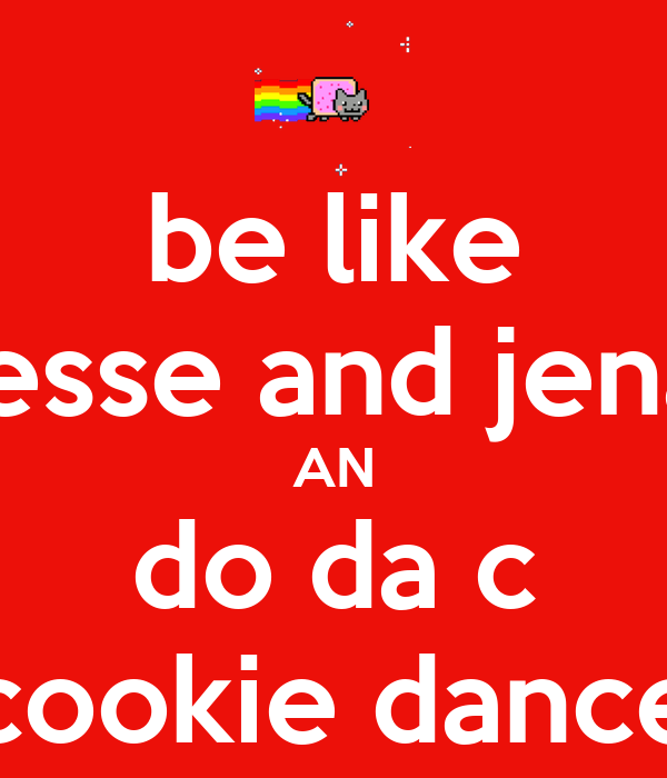 be like jesse and jena AN do da c cookie dance