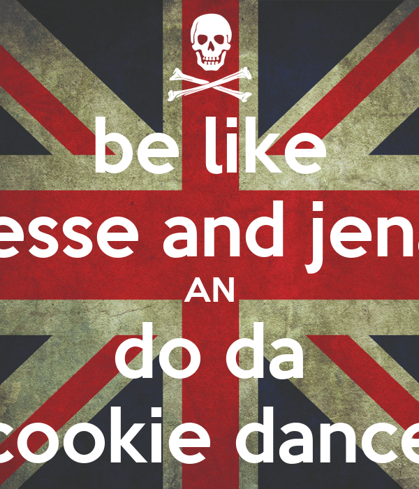 be like jesse and jena AN do da cookie dance