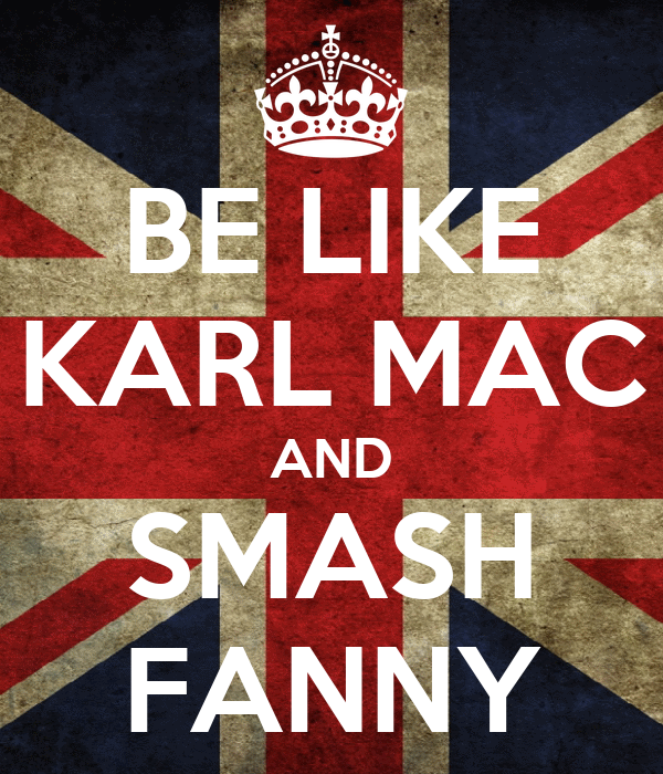 BE LIKE KARL MAC AND SMASH FANNY