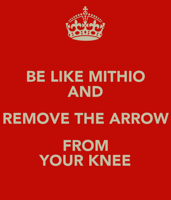 BE LIKE MITHIO AND REMOVE THE ARROW FROM YOUR KNEE