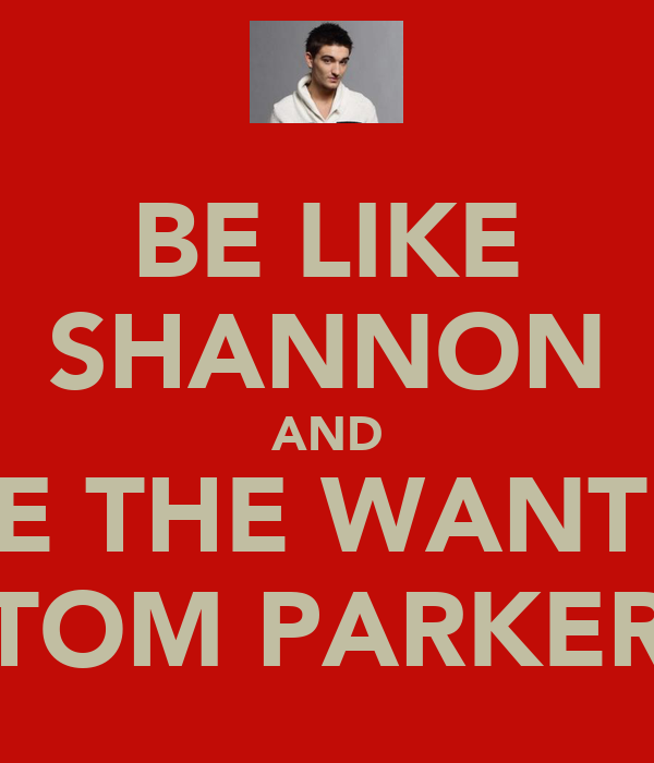 BE LIKE SHANNON AND LOVE THE WANTED'S TOM PARKER