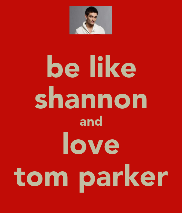 be like shannon and love tom parker