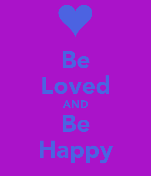 Be Loved AND Be Happy