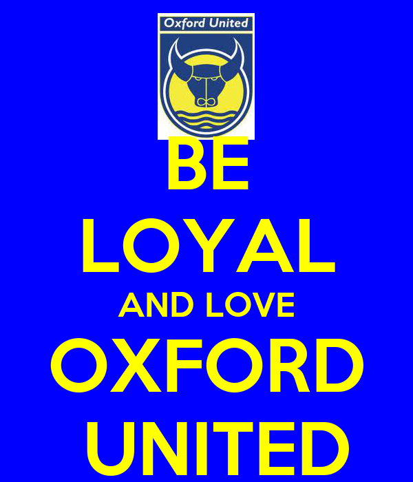 BE LOYAL AND LOVE OXFORD  UNITED
