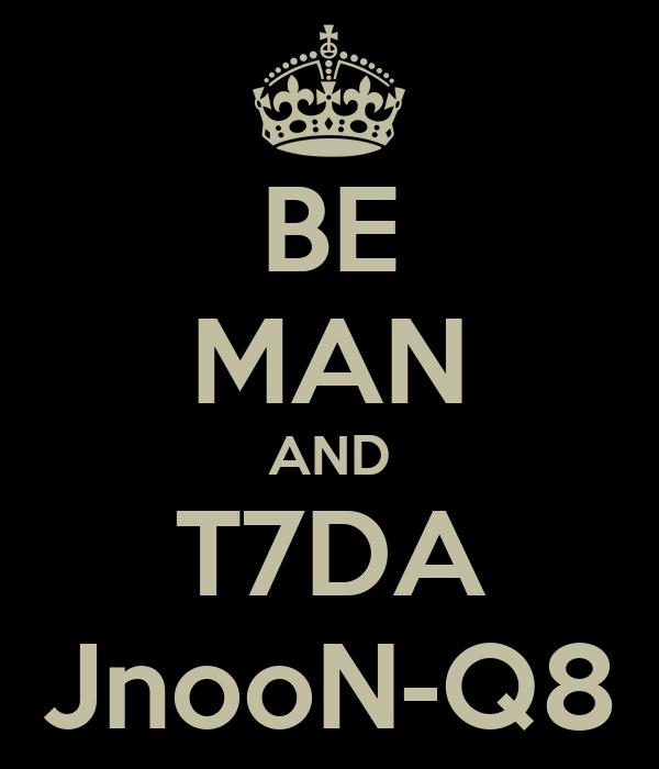 BE MAN AND T7DA JnooN-Q8