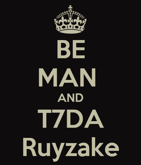 BE MAN  AND T7DA Ruyzake