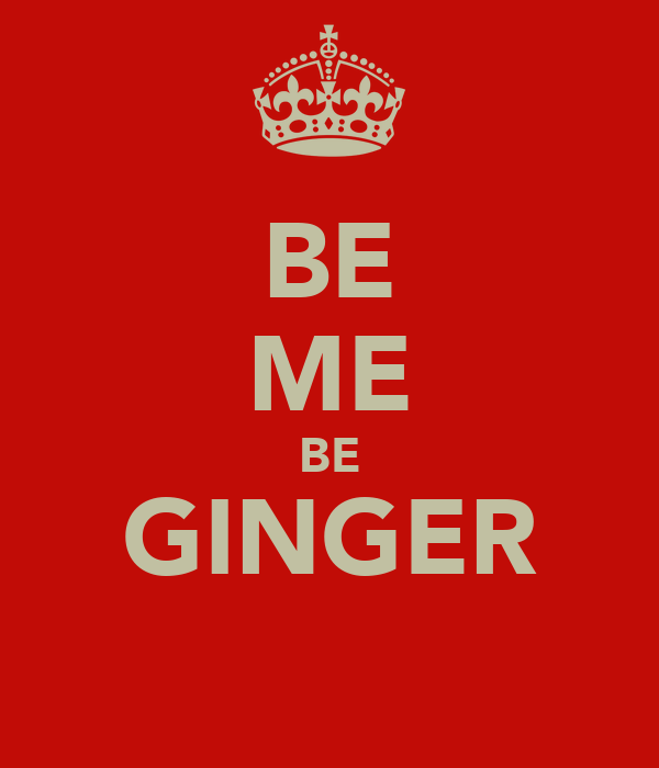 BE ME BE GINGER