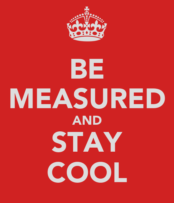 BE MEASURED AND STAY COOL