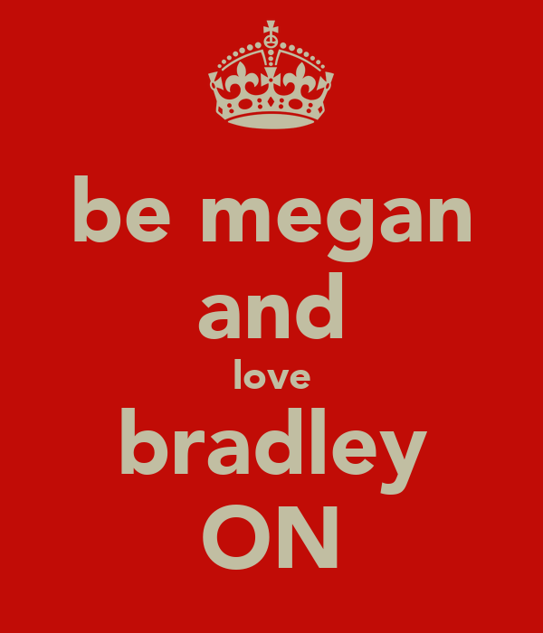 be megan and love bradley ON