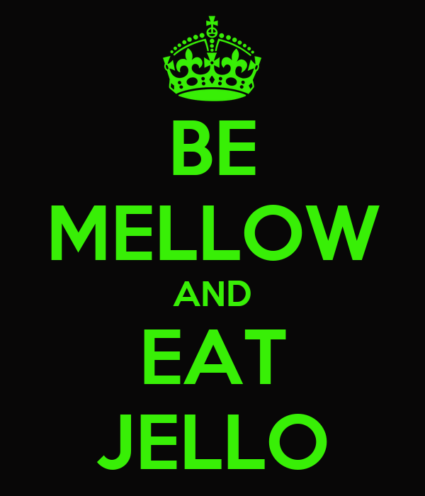 BE MELLOW AND EAT JELLO