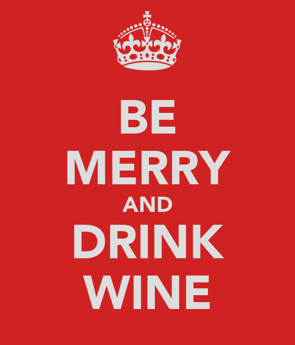 BE MERRY AND DRINK WINE