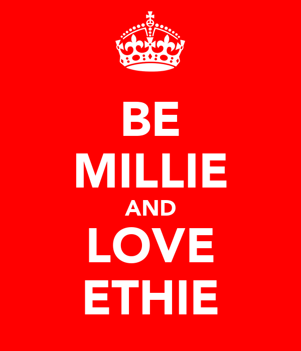 BE MILLIE AND LOVE ETHIE