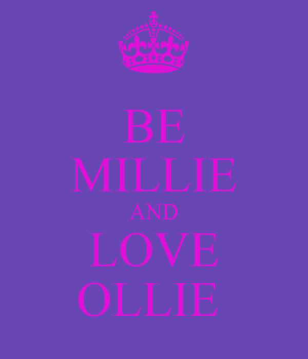 BE MILLIE AND LOVE OLLIE
