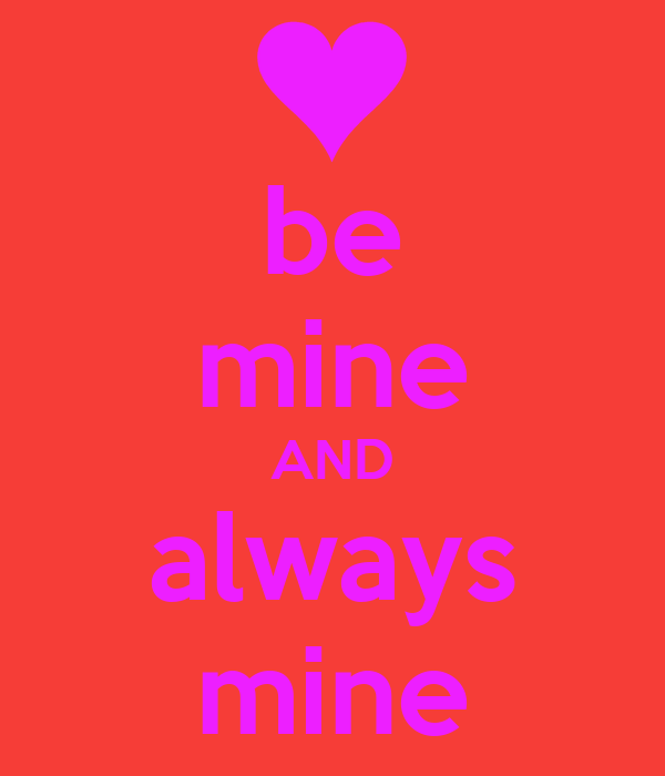 be mine AND always mine