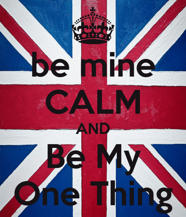 be mine CALM AND Be My One Thing