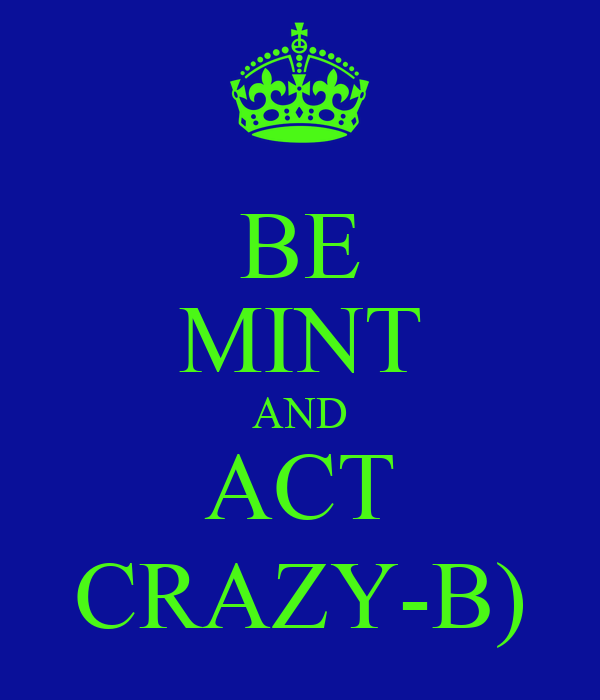 BE MINT AND ACT CRAZY-B)