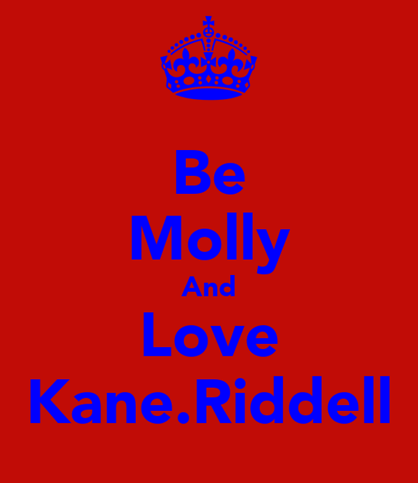 Be Molly And Love Kane.Riddell