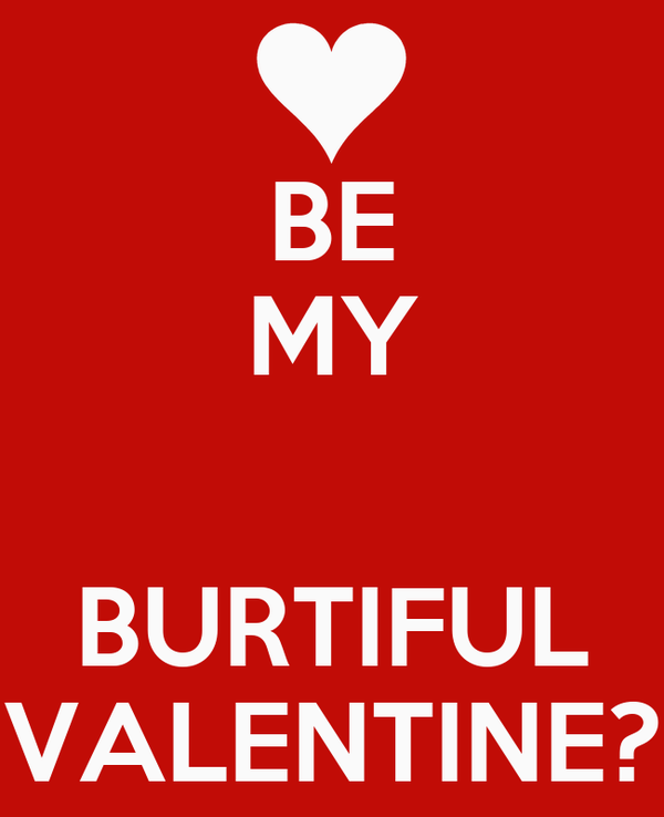 BE MY  BURTIFUL VALENTINE?