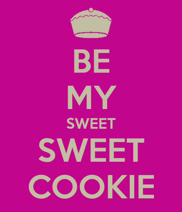 BE MY SWEET SWEET COOKIE