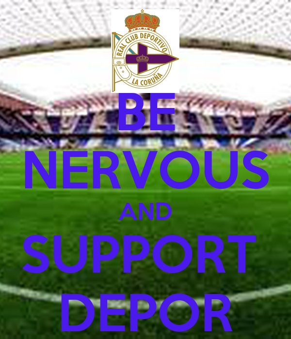 BE NERVOUS AND SUPPORT  DEPOR