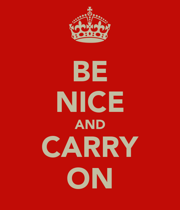 BE NICE AND CARRY ON