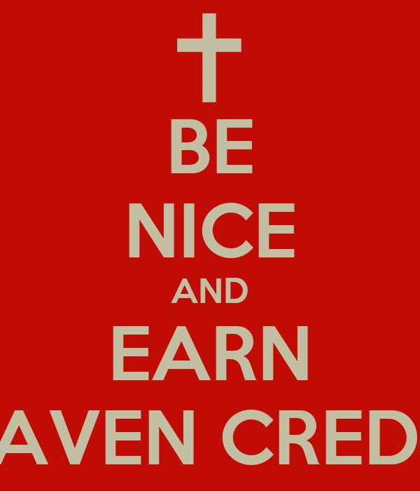 BE NICE AND EARN HEAVEN CREDITS