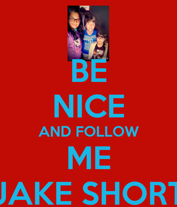 BE NICE AND FOLLOW ME JAKE SHORT