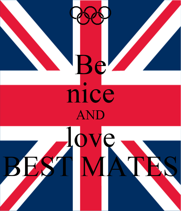 Be nice AND love BEST MATES