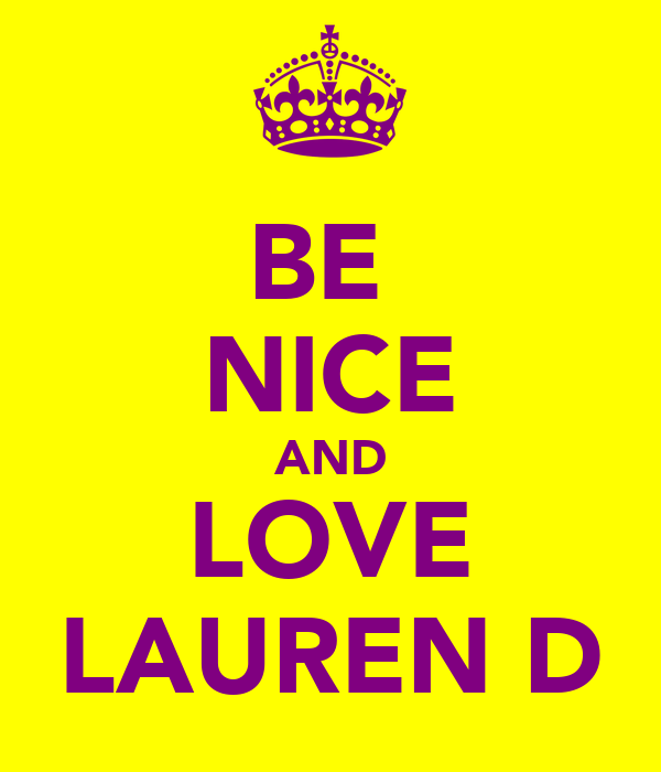 BE  NICE AND LOVE LAUREN D