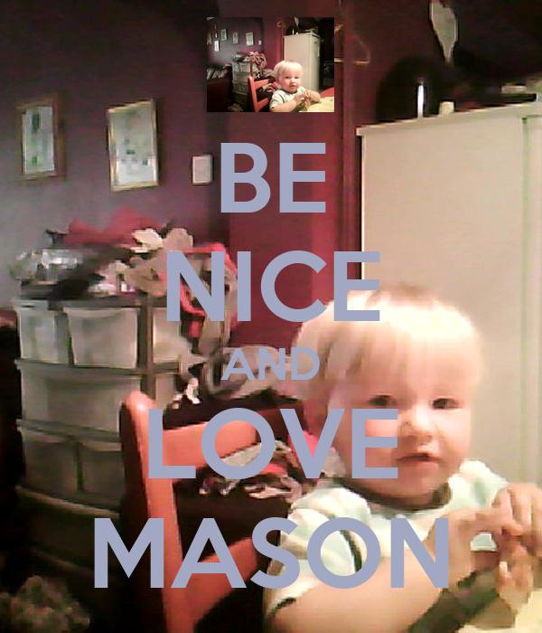 BE NICE AND LOVE MASON