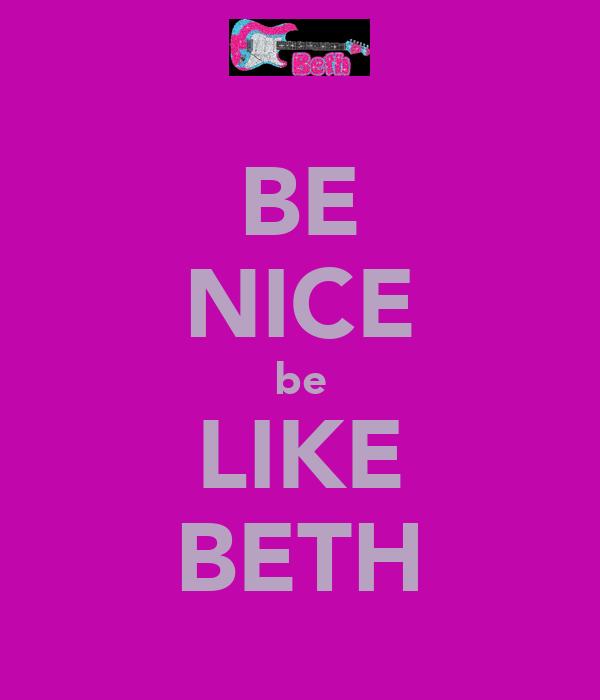 BE NICE be LIKE BETH