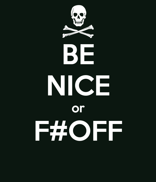 BE NICE or F#OFF