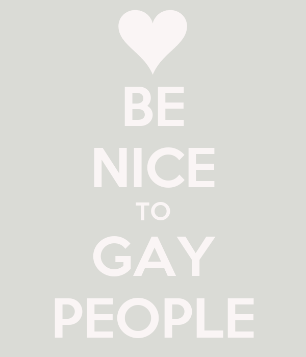 BE NICE TO GAY PEOPLE