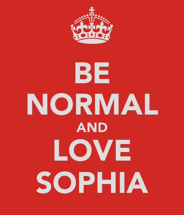 BE NORMAL AND LOVE SOPHIA