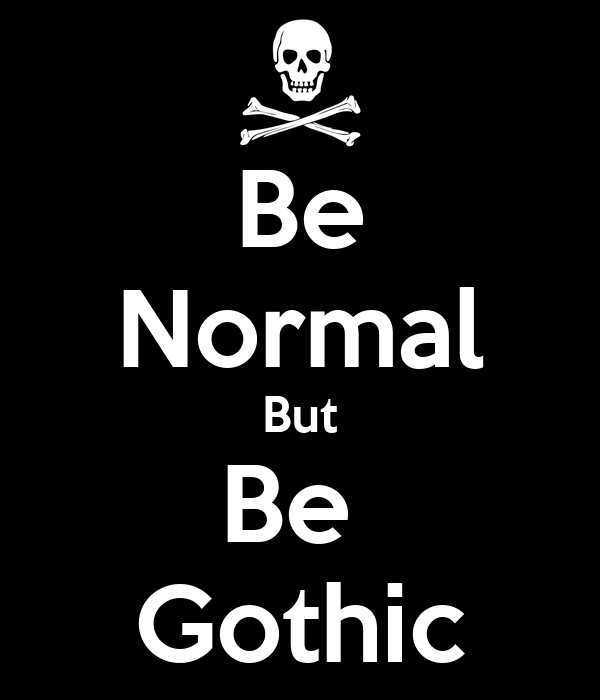 Be Normal But Be  Gothic