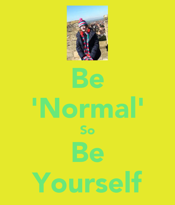 Be 'Normal' So Be Yourself