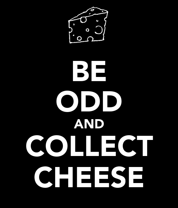 BE ODD AND COLLECT CHEESE