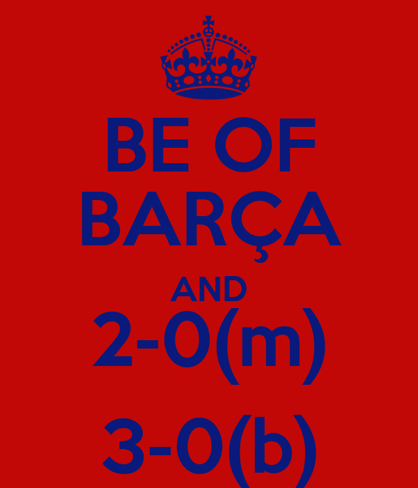 BE OF BARÇA AND 2-0(m) 3-0(b)