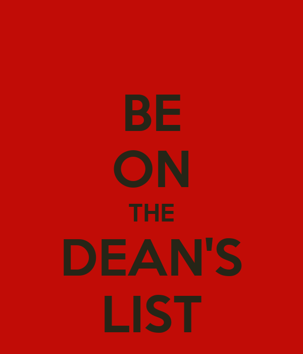 BE ON THE DEAN'S LIST