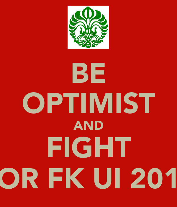 BE OPTIMIST AND FIGHT FOR FK UI 2012