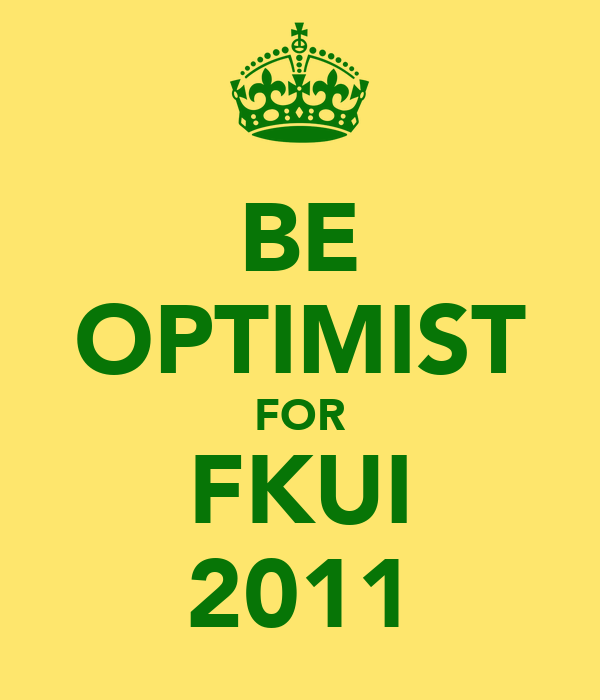 BE OPTIMIST FOR FKUI 2011