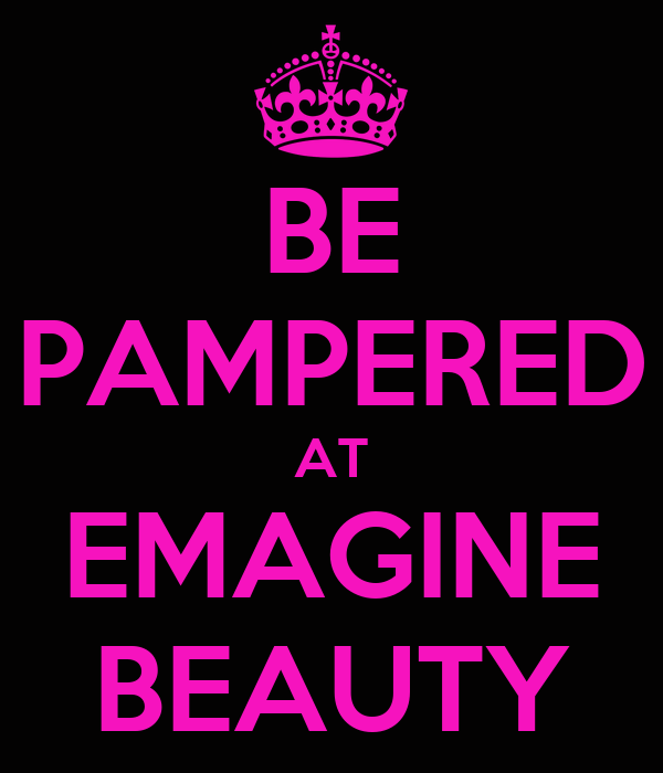 BE PAMPERED AT EMAGINE BEAUTY