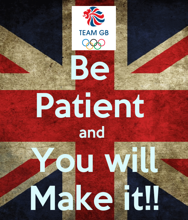 Be  Patient  and  You will Make it!!