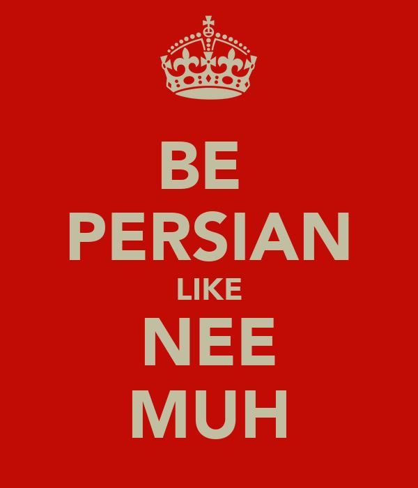 BE  PERSIAN LIKE NEE MUH