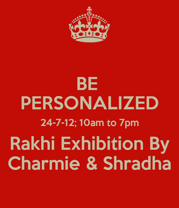 BE  PERSONALIZED 24-7-12; 10am to 7pm Rakhi Exhibition By Charmie & Shradha