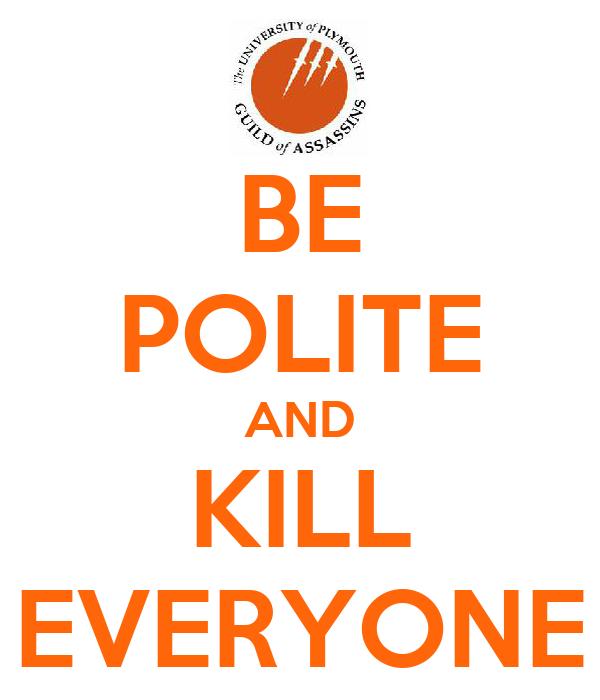 BE POLITE AND KILL EVERYONE