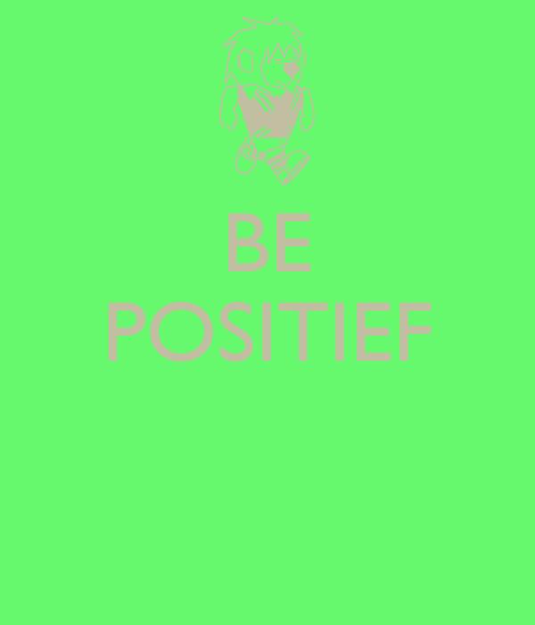 BE POSITIEF