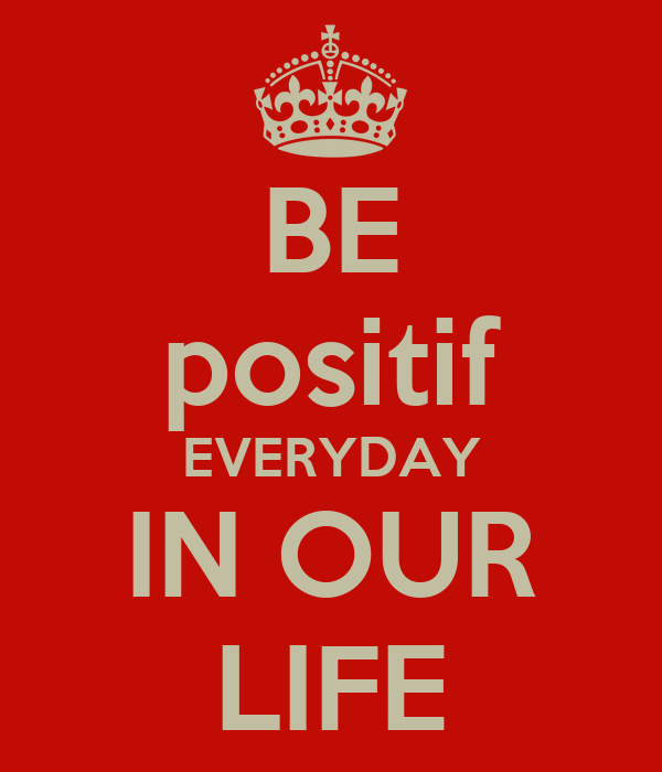 BE positif EVERYDAY IN OUR LIFE